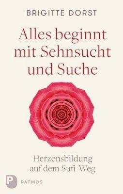 Alles beginnt mit Sehnsucht und Suche - Brigitte Dorst  