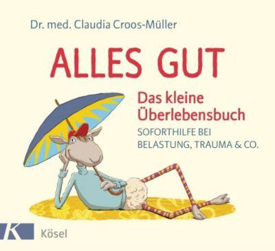 Alles gut - Das kleine Überlebensbuch - Claudia Croos-Müller |