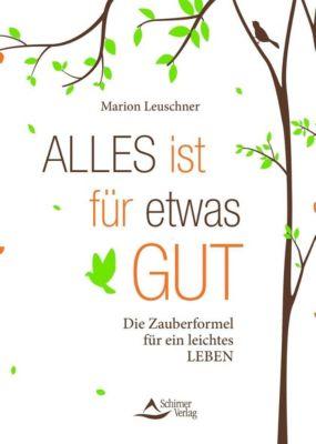 Alles ist für etwas gut - Marion Leuschner |