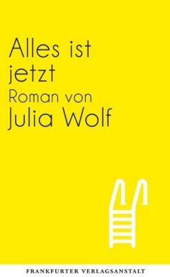 Alles ist jetzt - Julia Wolf |