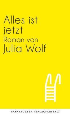 Alles ist jetzt, Julia Wolf