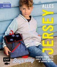 Alles Jersey - Boys only: Kinderkleidung für coole Jungs nähen, Lena Starke
