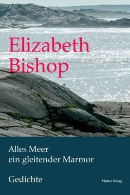 Alles Meer ein gleitender Marmor - Elizabeth Bishop |