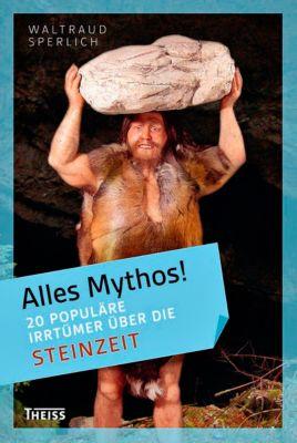 Alles Mythos!: 20 populäre Irrtümer über die Steinzeit - Waltraud Sperlich pdf epub