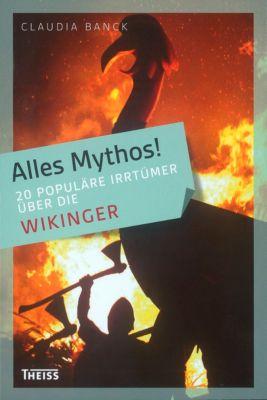 Alles Mythos!: 20 populäre Irrtümer über die Wikinger - Claudia Banck |