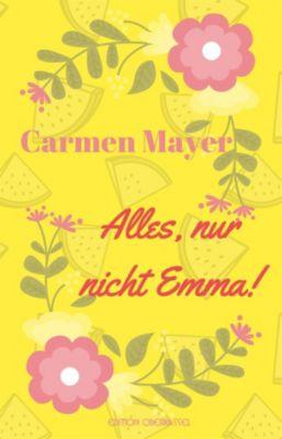 Alles, nur nicht Emma!, Carmen Mayer