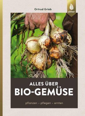 Alles über Bio-Gemüse - Ortrud Grieb |