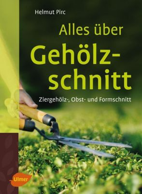 Alles über Gehölzschnitt, Helmut Pirc