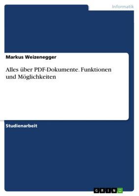Alles über PDF-Dokumente. Funktionen und Möglichkeiten, Markus Weizenegger