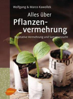 Alles über Pflanzenvermehrung, Wolfgang Kawollek, Marco Kawollek