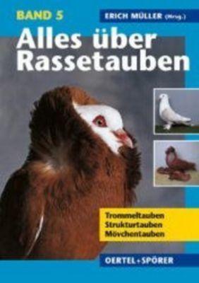 Alles über Rassetauben: Bd.5 Trommeltauben, Strukturtauben, Mövchentauben