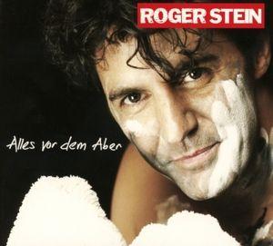 Alles Vor Dem Aber, Roger Stein