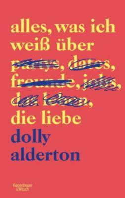 Alles, was ich weiß über die Liebe - Dolly Alderton |