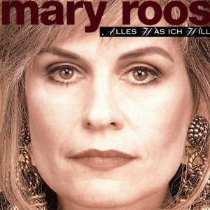 Alles Was Ich Will, Mary Roos