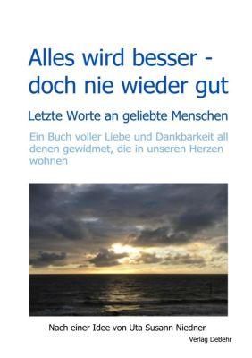 Alles wird besser - doch nie wieder gut - Letzte Worte an geliebte Menschen - Uta Susann Niedner pdf epub
