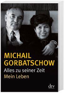 Alles zu seiner Zeit, Michail Gorbatschow