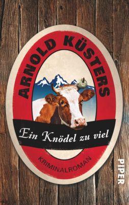 Allgäu-Niederrhein-Krimis: Ein Knödel zu viel, Arnold Küsters