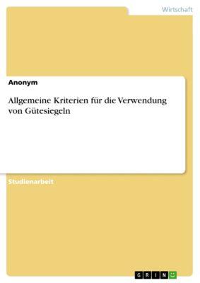 Allgemeine Kriterien für die Verwendung von Gütesiegeln, Anonym