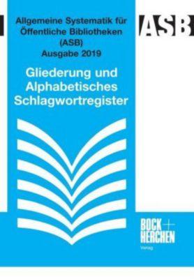 Allgemeine Systematik für Öffentliche Bibliotheken (ASB) Ausgabe 2019, Gliederung und Alphabetisches Schlagwortregister