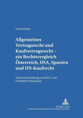 Allgemeines Vertragsrecht und Kaufvertragsrecht - ein Rechtsvergleich Österreich, USA, Spanien und UN-Kaufrecht, Erwin Schön