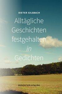 Alltägliche Geschichten festgehalten in Gedichten - Dieter Gilsbach pdf epub