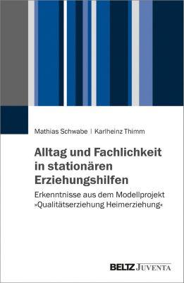 Alltag und Fachlichkeit in stationären Erziehungshilfen, Karlheinz Thimm, Mathias Schwabe