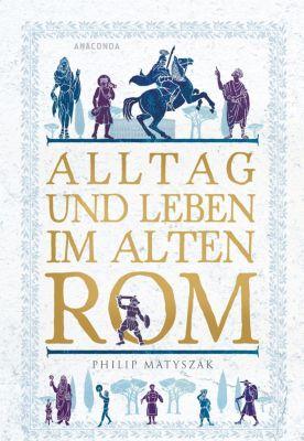 Alltag und Leben im Alten Rom, Philip Matyszak