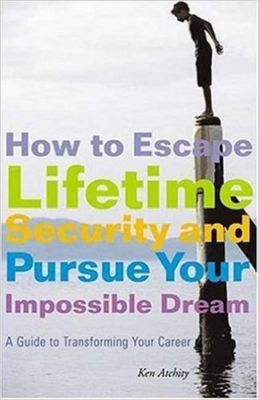 Allworth Press: How to Escape Lifetime Security and Pursue Your Impossible Dream, Kenneth Atchity