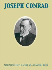 Almayer's Folly: a story of an Eastern river, Joseph Conrad