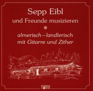 Almerisch - landlerisch, Sepp Und Freunde Eibl