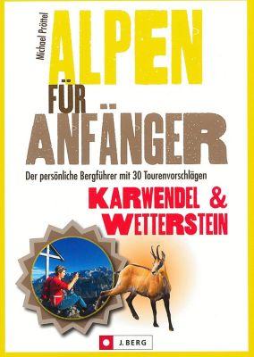 Alpen für Anfänger - Karwendel & Wetterstein, Michael Pröttel