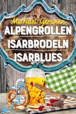 Alpengrollen / Isarbrodeln / Isarblues, Michael Gerwien
