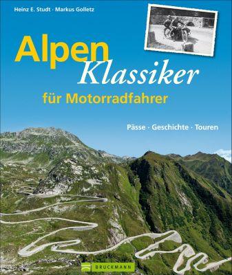 Alpenklassiker für Motorradfahrer, Heinz E. Studt, Markus Golletz