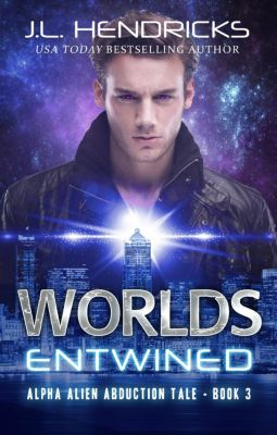 Alpha Alien Abduction Tale: Worlds Entwined (Alpha Alien Abduction Tale, #3), J.L. Hendricks