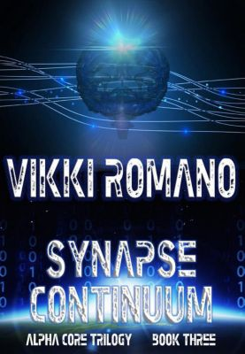 Alpha Core Trilogy: Synapse Continuum (Alpha Core Trilogy, #3), Vikki Romano