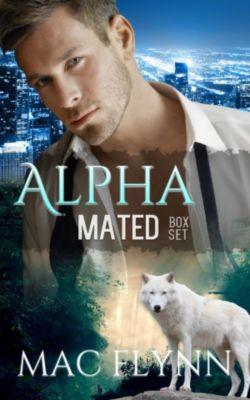 Alpha Mated: Alpha Mated Box Set (Alpha Billionaire Werewolf Shifter Romance), Mac Flynn