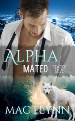 Alpha Mated: Seasick Love: Alpha Mated #5 (Alpha Billionaire Werewolf Shifter Romance), Mac Flynn
