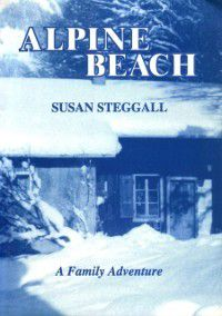 Alpine Beach: a Family Adventure, Susan Steggall
