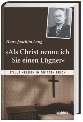 Als Christ nenne ich Sie einen Lügner (Stille Helden im Dritten Reich), Hans-Joachim Lang