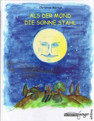 Als der Mond die Sonne stahl, Christian Mörsch