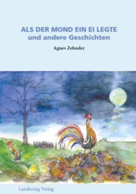 Als der Mond ein Ei legte - Agnes Zehnder  