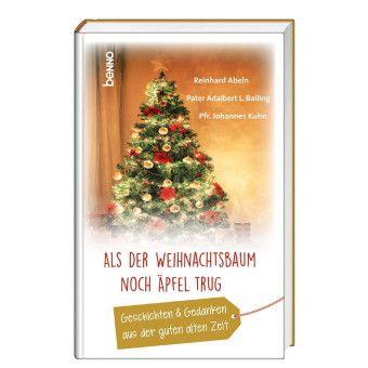 Als der Weihnachtsbaum noch Äpfel trug, Reinhard Abeln, Adalbert L. Balling, Johannes Kuhn