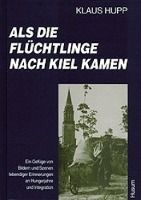 Als die Flüchtlinge nach Kiel kamen - Klaus Hupp  