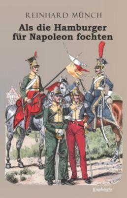 Als die Hamburger FÜR Napoleon fochten, Dr. Reinhard Münch