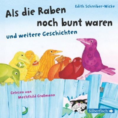 Als die Raben noch bunt waren und weitere Geschichten, Edith Schreiber-Wicke