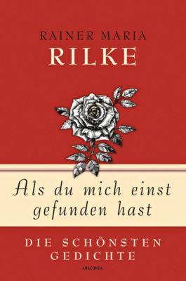 Als du mich einst gefunden hast - Die schönsten Gedichte, Rainer Maria Rilke