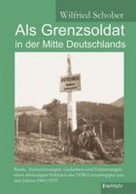 Als Grenzsoldat in der Mitte Deutschlands - Wilfried Schober pdf epub