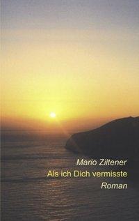 Als ich Dich vermisste - Mario Ziltener pdf epub
