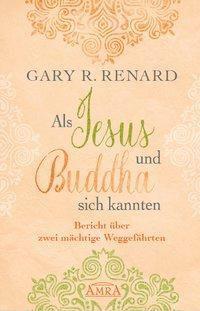 Als Jesus und Buddha sich kannten - Gary R. Renard |