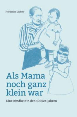 Als Mama noch ganz klein war - Friederike Dichter |